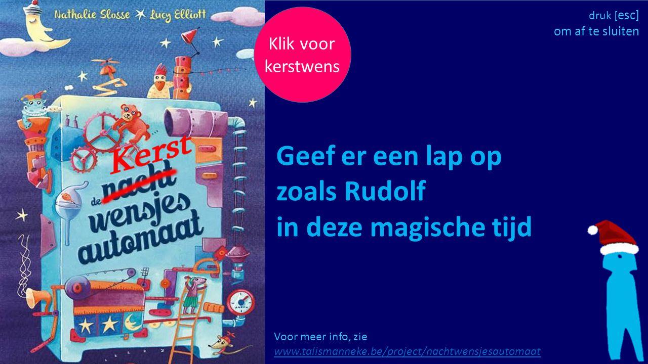 Geef er een lap op zoals Rudolf in deze magische tijd Klik voor kerstwens Voor meer info, zie www.talismanneke.be/project/nachtwensjesautomaat www.tal