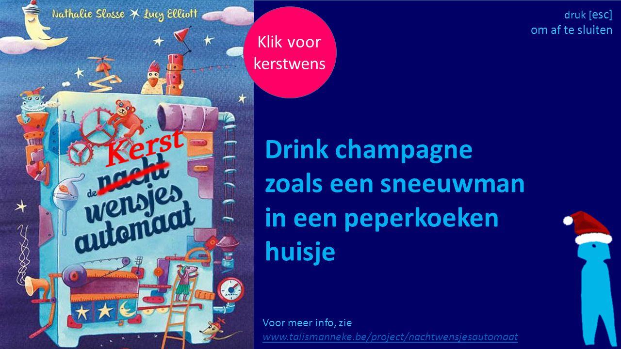 Klik voor kerstwens Voor meer info, zie www.talismanneke.be/project/nachtwensjesautomaat www.talismanneke.be/project/nachtwensjesautomaat Drink champa