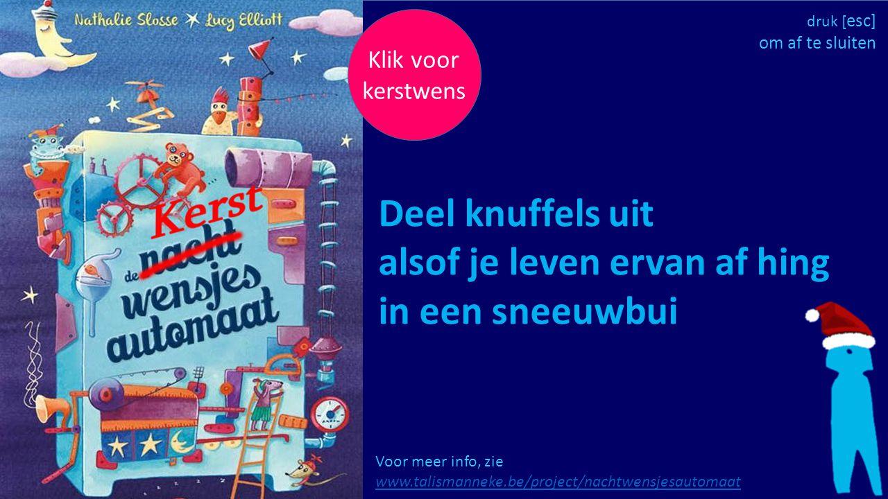 Klik voor kerstwens Voor meer info, zie www.talismanneke.be/project/nachtwensjesautomaat www.talismanneke.be/project/nachtwensjesautomaat Deel knuffel