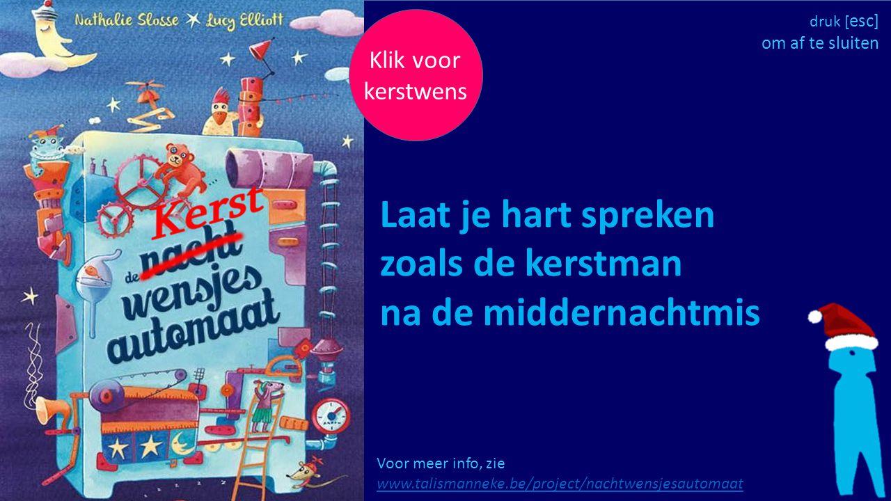 Klik voor kerstwens Voor meer info, zie www.talismanneke.be/project/nachtwensjesautomaat www.talismanneke.be/project/nachtwensjesautomaat Laat je hart