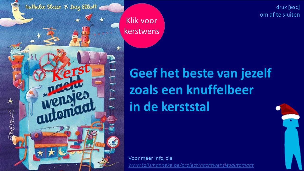 Klik voor kerstwens Voor meer info, zie www.talismanneke.be/project/nachtwensjesautomaat www.talismanneke.be/project/nachtwensjesautomaat Geef het bes