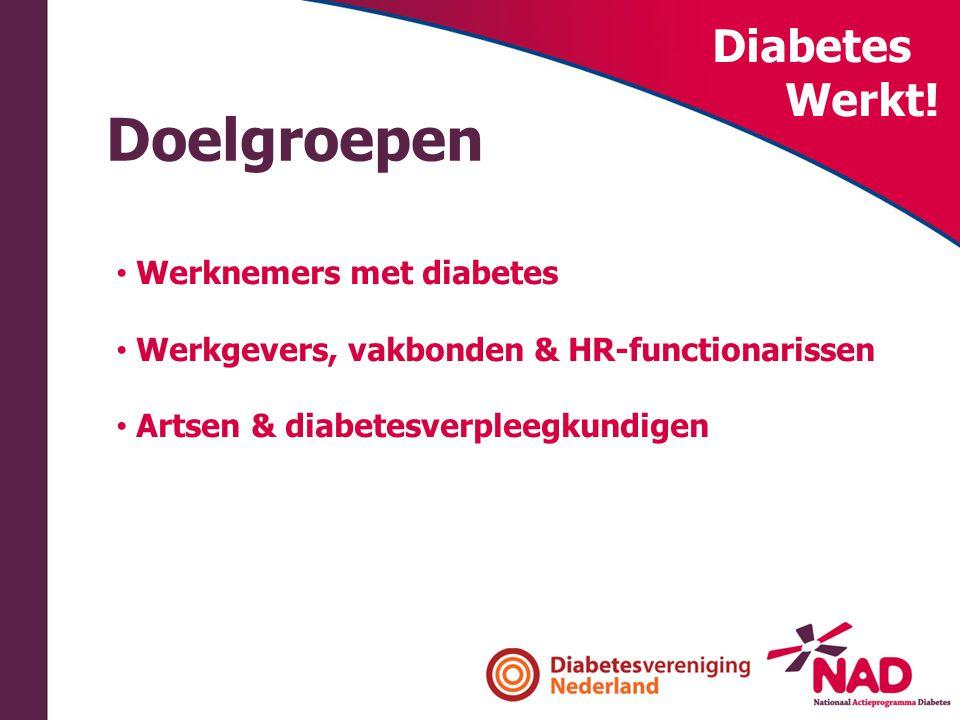 Diabetes Werkt! Doelgroepen • Werknemers met diabetes • Werkgevers, vakbonden & HR-functionarissen • Artsen & diabetesverpleegkundigen