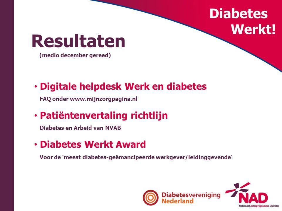 Diabetes Werkt! Resultaten • Digitale helpdesk Werk en diabetes FAQ onder www.mijnzorgpagina.nl • Patiëntenvertaling richtlijn Diabetes en Arbeid van