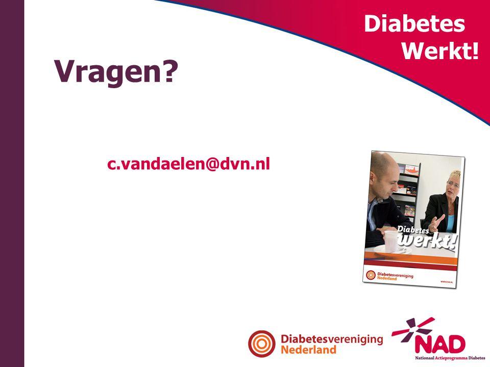 Diabetes Werkt! Vragen? c.vandaelen@dvn.nl
