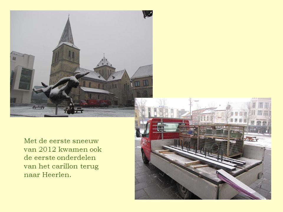 Met de eerste sneeuw van 2012 kwamen ook de eerste onderdelen van het carillon terug naar Heerlen.