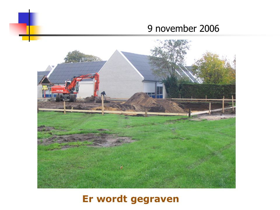 9 november 2006 Er wordt gegraven