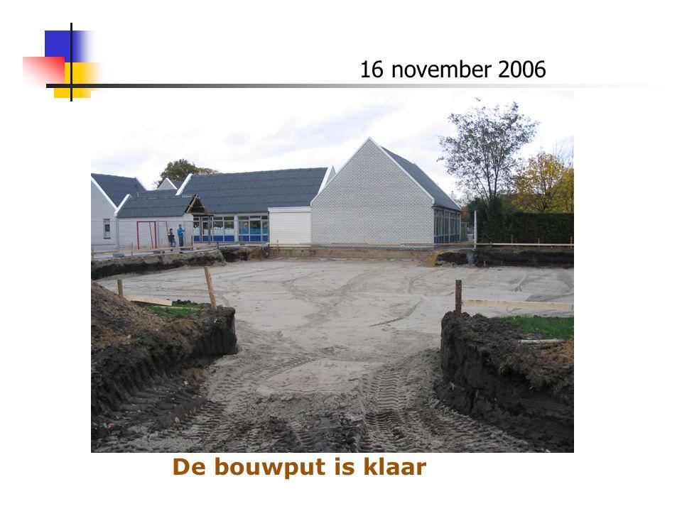 16 november 2006 De bouwput is klaar