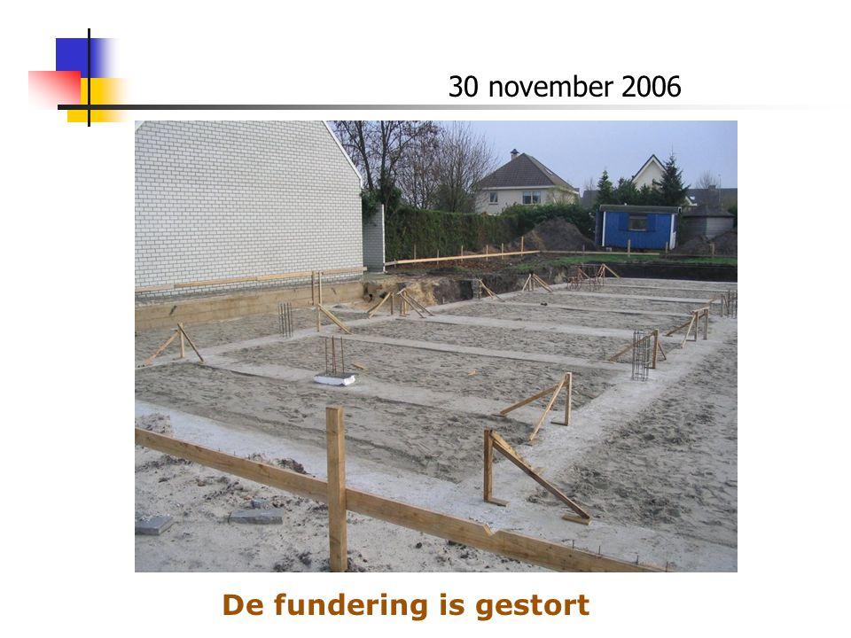 30 november 2006 De fundering is gestort