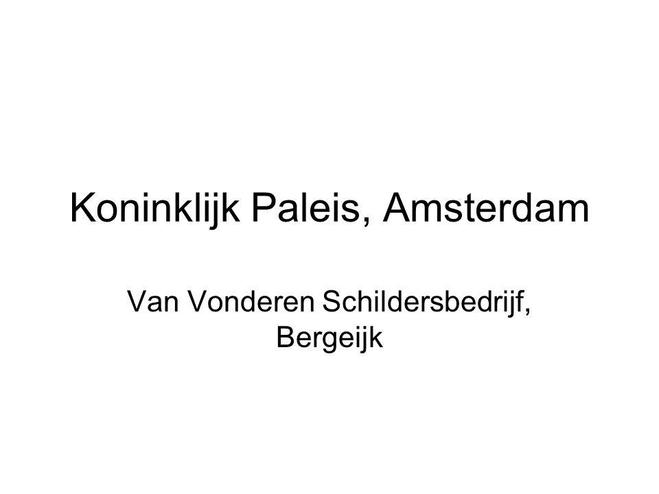 Koninklijk Paleis, Amsterdam Van Vonderen Schildersbedrijf, Bergeijk