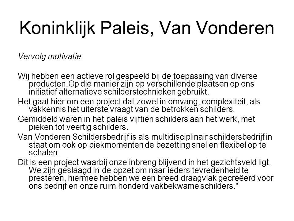 Koninklijk Paleis, Van Vonderen Vervolg motivatie: Wij hebben een actieve rol gespeeld bij de toepassing van diverse producten.Op die manier zijn op v