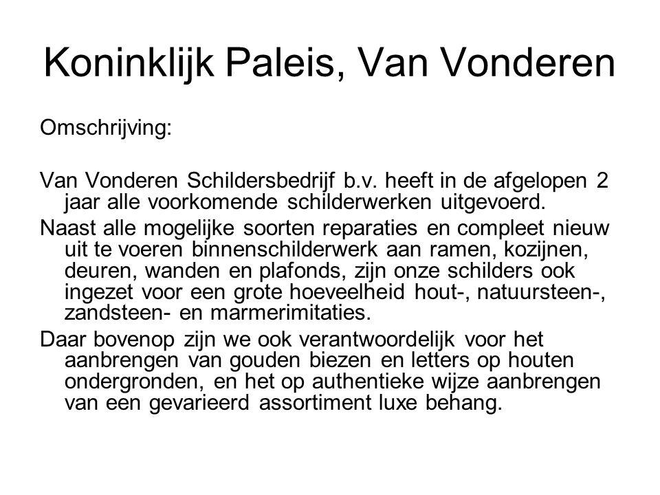 Koninklijk Paleis, Van Vonderen Omschrijving: Van Vonderen Schildersbedrijf b.v. heeft in de afgelopen 2 jaar alle voorkomende schilderwerken uitgevoe