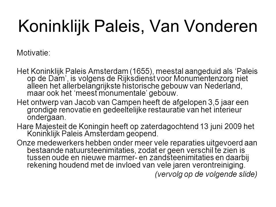 Koninklijk Paleis, Van Vonderen Motivatie: Het Koninklijk Paleis Amsterdam (1655), meestal aangeduid als 'Paleis op de Dam', is volgens de Rijksdienst