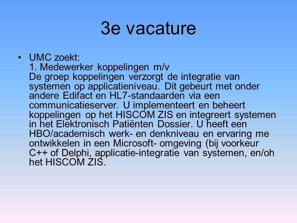 3e vacature •UMC zoekt: 1. Medewerker koppelingen m/v De groep koppelingen verzorgt de integratie van systemen op applicatieniveau. Dit gebeurt met on