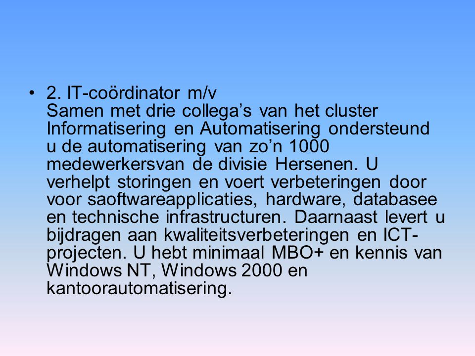 •2. IT-coördinator m/v Samen met drie collega's van het cluster Informatisering en Automatisering ondersteund u de automatisering van zo'n 1000 medewe