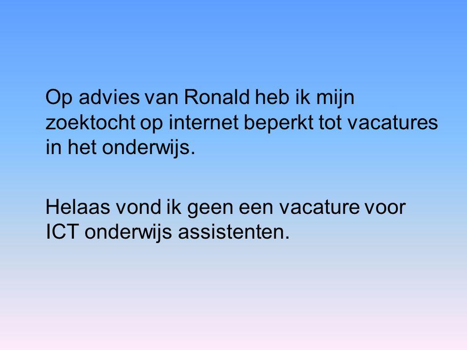 Op advies van Ronald heb ik mijn zoektocht op internet beperkt tot vacatures in het onderwijs. Helaas vond ik geen een vacature voor ICT onderwijs ass