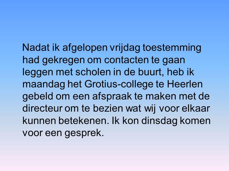 Nadat ik afgelopen vrijdag toestemming had gekregen om contacten te gaan leggen met scholen in de buurt, heb ik maandag het Grotius-college te Heerlen