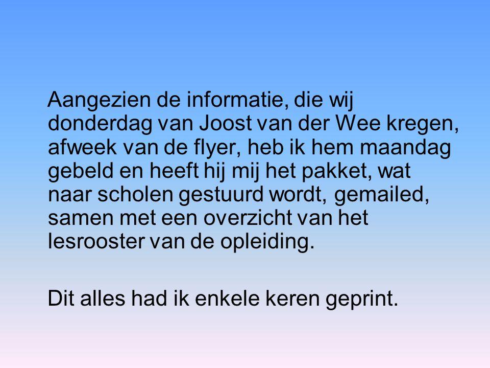 Aangezien de informatie, die wij donderdag van Joost van der Wee kregen, afweek van de flyer, heb ik hem maandag gebeld en heeft hij mij het pakket, w