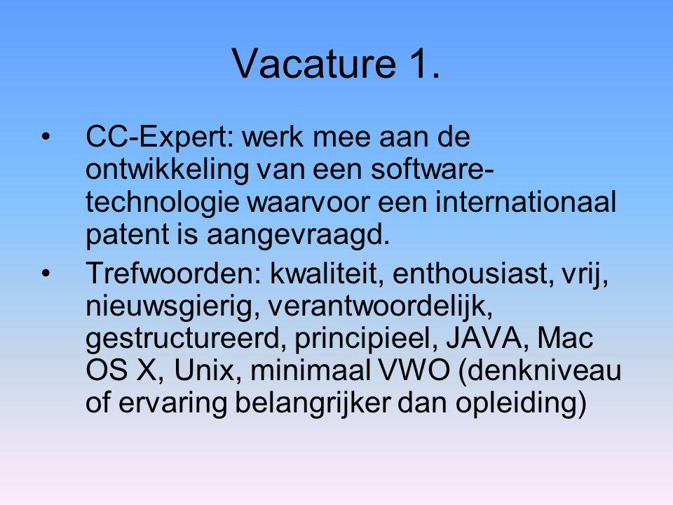Vacature 1. •CC-Expert: werk mee aan de ontwikkeling van een software- technologie waarvoor een internationaal patent is aangevraagd. •Trefwoorden: kw