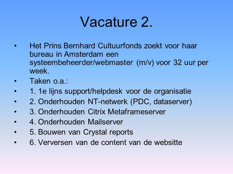 Vacature 2. •Het Prins Bernhard Cultuurfonds zoekt voor haar bureau in Amsterdam een systeembeheerder/webmaster (m/v) voor 32 uur per week. •Taken o.a
