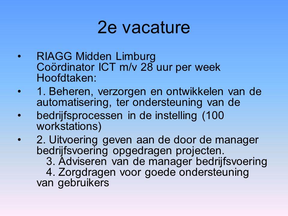 2e vacature •RIAGG Midden Limburg Coördinator ICT m/v 28 uur per week Hoofdtaken: •1. Beheren, verzorgen en ontwikkelen van de automatisering, ter ond
