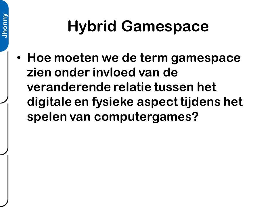 Hybrid Gamespace • Hoe moeten we de term gamespace zien onder invloed van de veranderende relatie tussen het digitale en fysieke aspect tijdens het spelen van computergames.