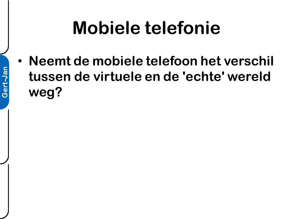 Mobiele telefonie • Neemt de mobiele telefoon het verschil tussen de virtuele en de echte wereld weg.