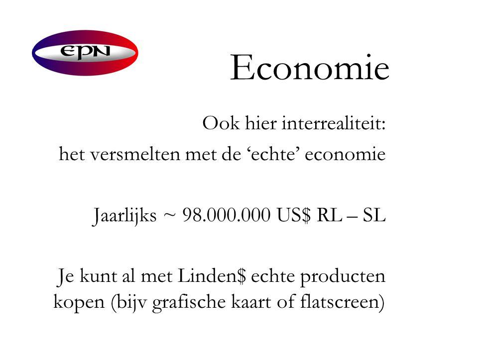 Economie Ook hier interrealiteit: het versmelten met de 'echte' economie Jaarlijks ~ 98.000.000 US$ RL – SL Je kunt al met Linden$ echte producten kop