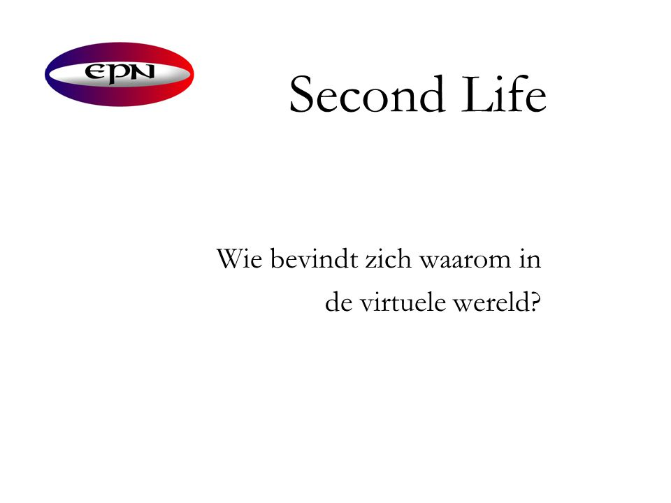 Second Life Wie bevindt zich waarom in de virtuele wereld?