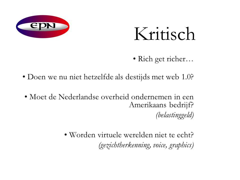 Kritisch • Rich get richer… • Doen we nu niet hetzelfde als destijds met web 1.0? • Moet de Nederlandse overheid ondernemen in een Amerikaans bedrijf?