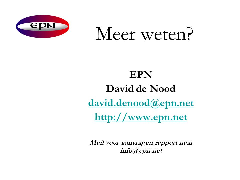 Meer weten? EPN David de Nood david.denood@epn.net http://www.epn.net Mail voor aanvragen rapport naar info@epn.net