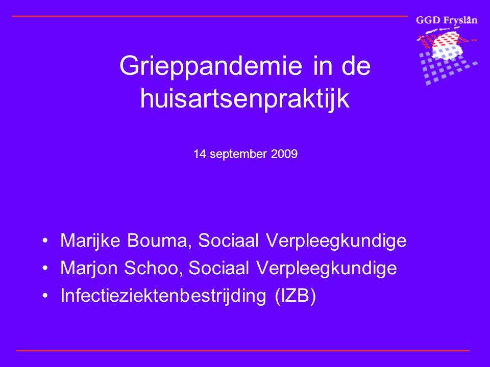 Grieppandemie in de huisartsenpraktijk 14 september 2009 •Marijke Bouma, Sociaal Verpleegkundige •Marjon Schoo, Sociaal Verpleegkundige •Infectieziektenbestrijding (IZB)