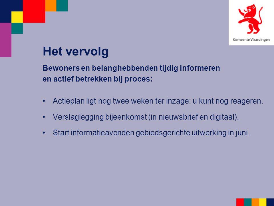 Bewoners en belanghebbenden tijdig informeren en actief betrekken bij proces: •Actieplan ligt nog twee weken ter inzage: u kunt nog reageren.