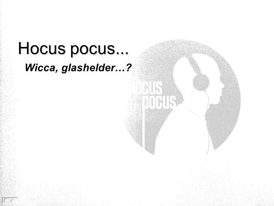 Hocus pocus... Wicca, glashelder…?