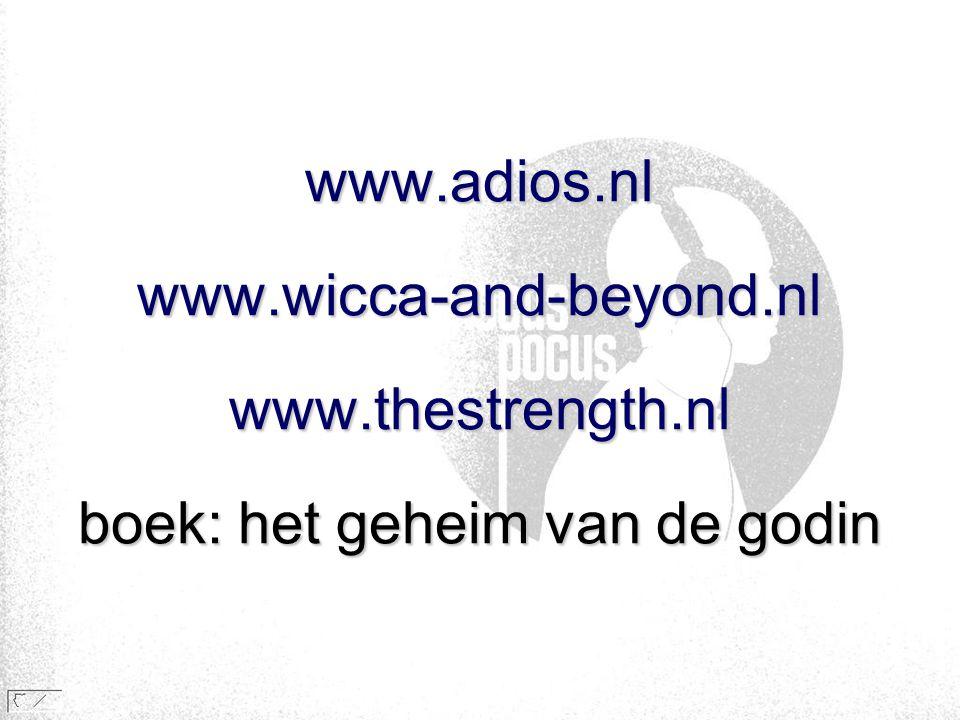 www.adios.nl www.wicca-and-beyond.nl www.thestrength.nl boek: het geheim van de godin
