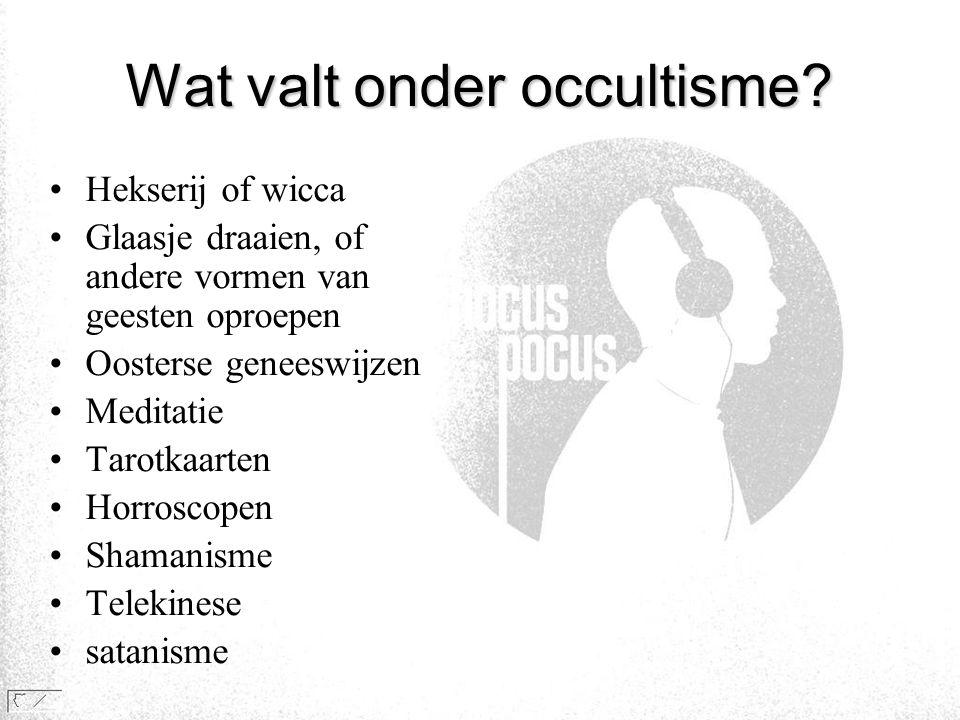 Wat valt onder occultisme? •Hekserij of wicca •Glaasje draaien, of andere vormen van geesten oproepen •Oosterse geneeswijzen •Meditatie •Tarotkaarten