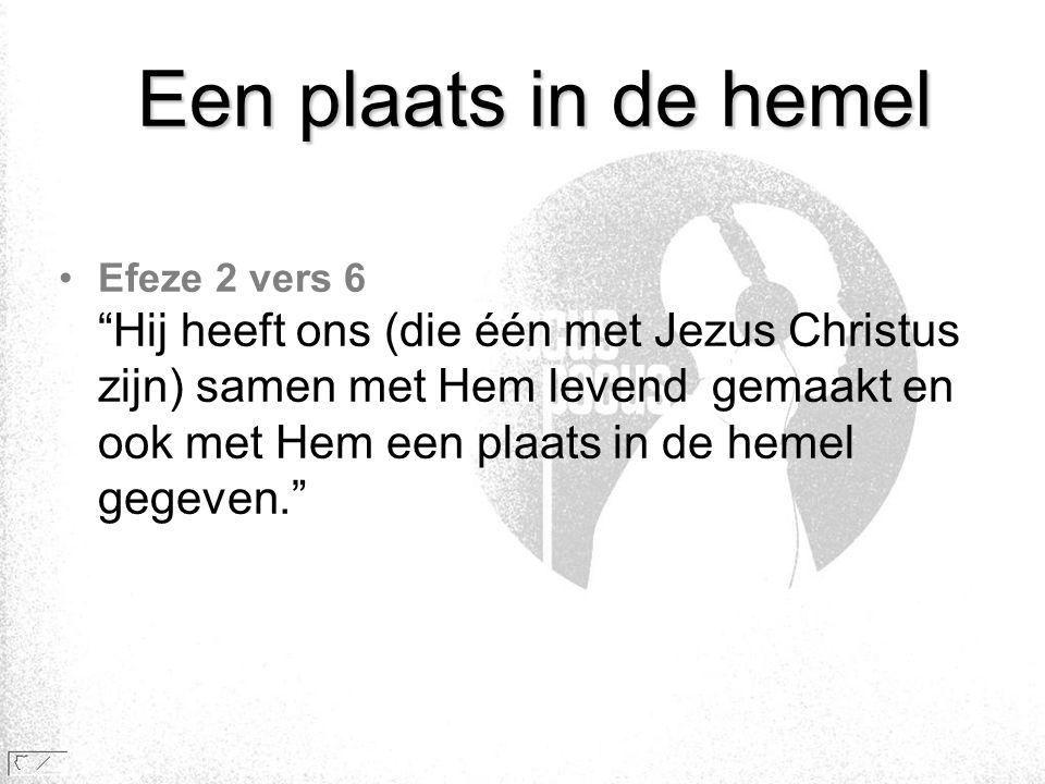 """Een plaats in de hemel •Efeze 2 vers 6 """"Hij heeft ons (die één met Jezus Christus zijn) samen met Hem levend gemaakt en ook met Hem een plaats in de h"""