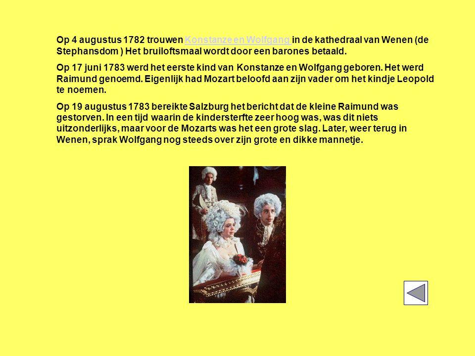 Op 4 augustus 1782 trouwen Konstanze en Wolfgang in de kathedraal van Wenen (de Stephansdom ) Het bruiloftsmaal wordt door een barones betaald.Konstanze en Wolfgang Op 17 juni 1783 werd het eerste kind van Konstanze en Wolfgang geboren.