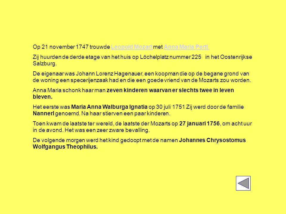 Op 21 november 1747 trouwde Leopold Mozart met Anna Maria Pertl.Leopold Mozart Anna Maria Pertl.
