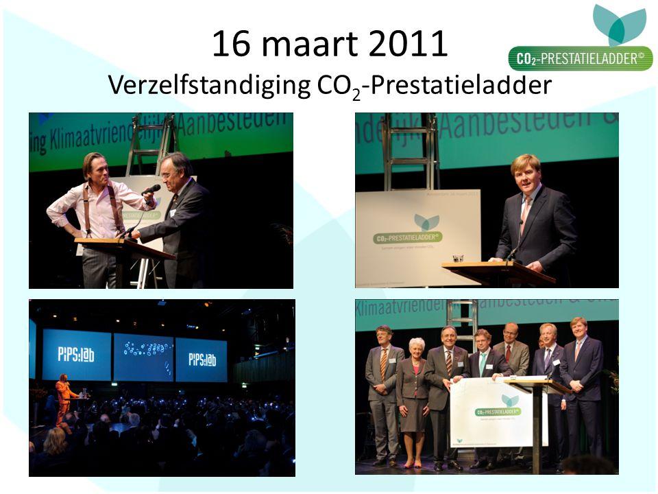16 maart 2011 Verzelfstandiging CO 2 -Prestatieladder