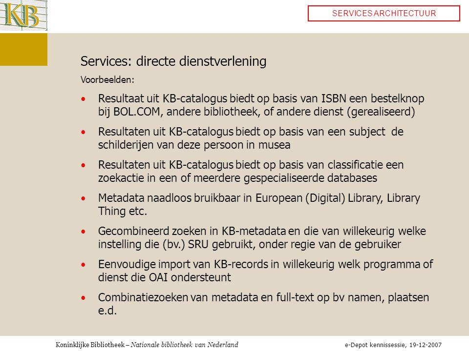 Koninklijke Bibliotheek – Nationale bibliotheek van Nederland SERVICES ARCHITECTUUR Services: directe dienstverlening Voorbeelden: •Resultaat uit KB-c