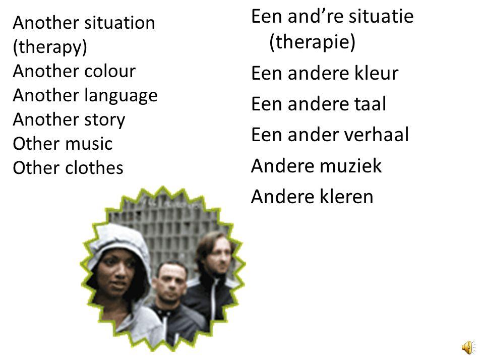 Een and're situatie (therapie) Een andere kleur Een andere taal Een ander verhaal Andere muziek Andere kleren Another situation (therapy) Another colo