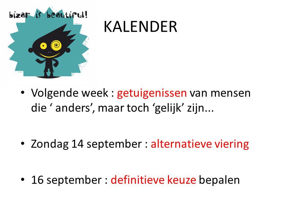 KALENDER • Volgende week : getuigenissen van mensen die ' anders', maar toch 'gelijk' zijn...