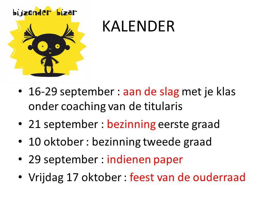 KALENDER • 16-29 september : aan de slag met je klas onder coaching van de titularis • 21 september : bezinning eerste graad • 10 oktober : bezinning tweede graad • 29 september : indienen paper • Vrijdag 17 oktober : feest van de ouderraad
