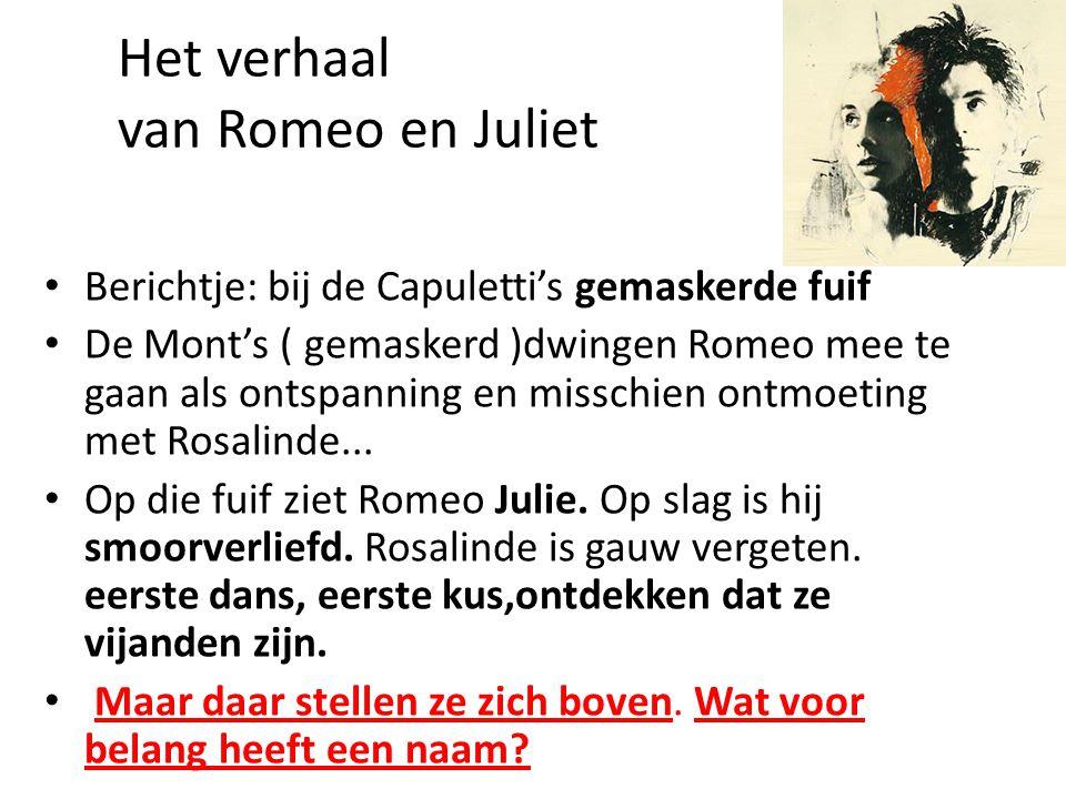 Het verhaal van Romeo en Juliet • Berichtje: bij de Capuletti's gemaskerde fuif • De Mont's ( gemaskerd )dwingen Romeo mee te gaan als ontspanning en misschien ontmoeting met Rosalinde...