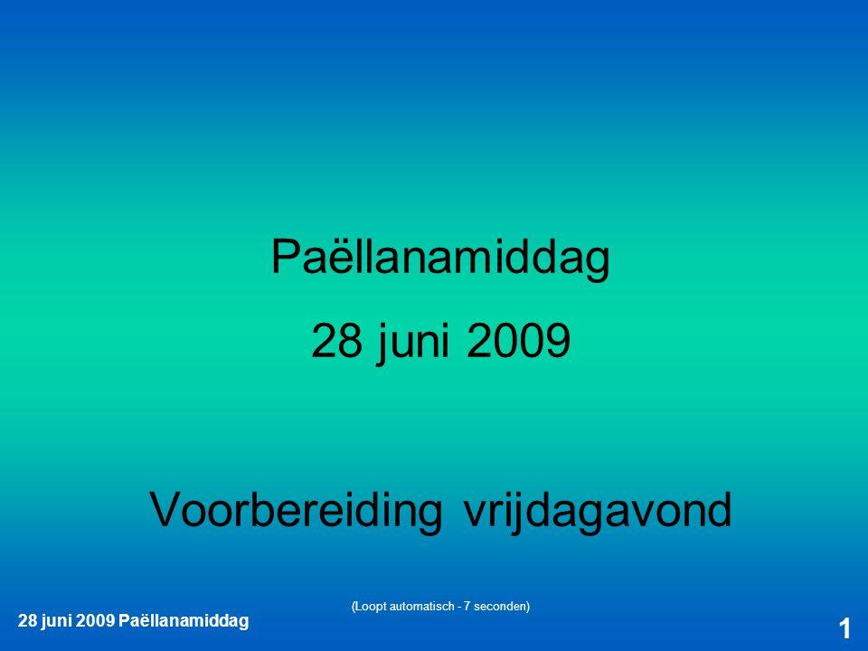 28 juni 2009 Paëllanamiddag 1 Paëllanamiddag 28 juni 2009 Voorbereiding vrijdagavond (Loopt automatisch - 7 seconden)