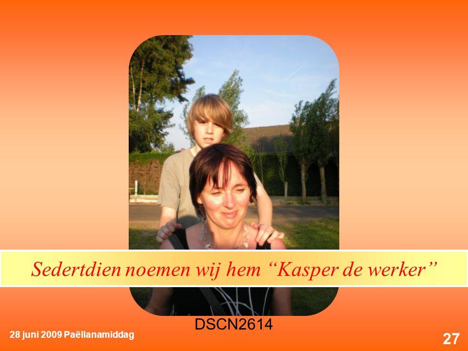 28 juni 2009 Paëllanamiddag 27 Sedertdien noemen wij hem Kasper de werker