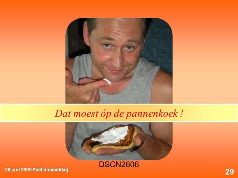 28 juni 2009 Paëllanamiddag 29 Dat moest óp de pannenkoek !