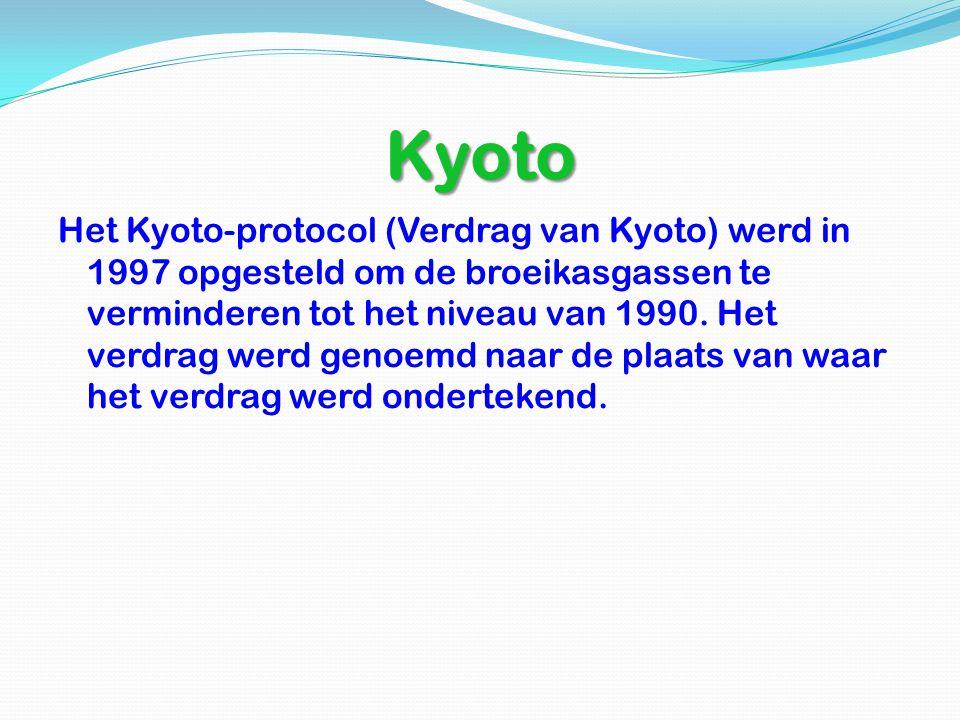 Kyoto Het Kyoto-protocol (Verdrag van Kyoto) werd in 1997 opgesteld om de broeikasgassen te verminderen tot het niveau van 1990.