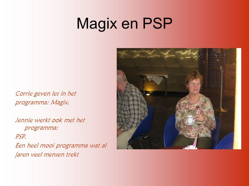 Magix en PSP Corrie geven les in het programma: Magix. Jennie werkt ook met het programma: PSP. Een heel mooi programma wat al jaren veel mensen trekt