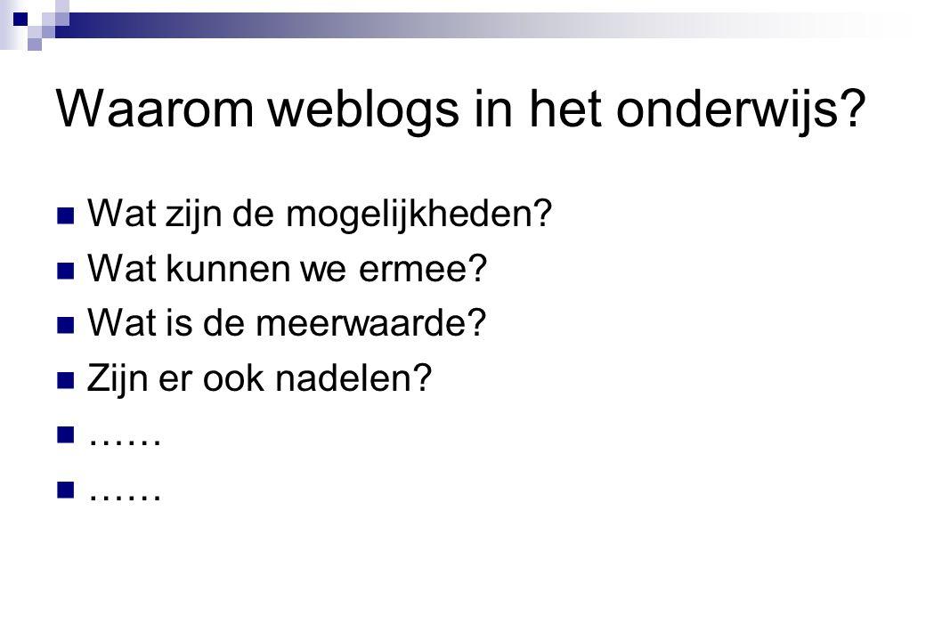 Waarom weblogs in het onderwijs?  Wat zijn de mogelijkheden?  Wat kunnen we ermee?  Wat is de meerwaarde?  Zijn er ook nadelen?  ……